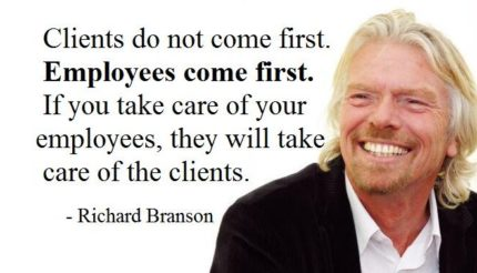 Riachard Branson says Employees come first.
